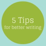 5 Tipsfor Better Writing